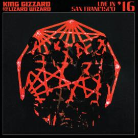 Live In San Francisco '16 - King Gizzard And The Lizard Wizard