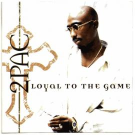 Loyal To The Game - 2Pac