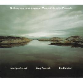 Nothing Ever Was, Anyway. Music Of Annette Peacock - Marilyn Crispell