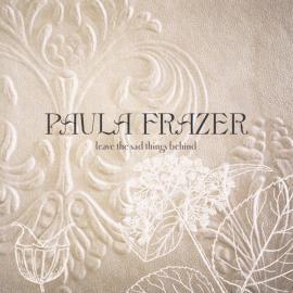 Leave The Sad Things Behind - Paula Frazer