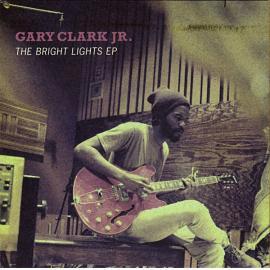 The Bright Lights EP - Gary Clark Jr.