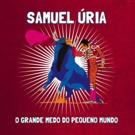 O Grande Medo Do Pequeno Mundo - Samuel Úria