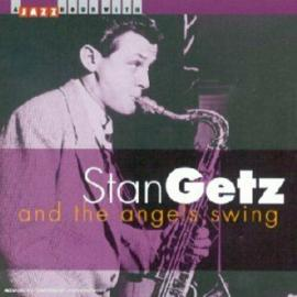 AND THE ANGELS SWING - Stan Getz