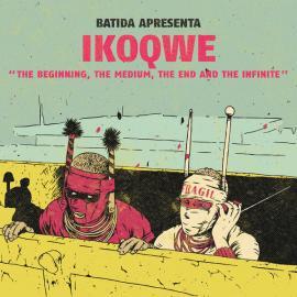 BATIDA apresenta IKOQWE - The Beginning, The Medium, The End And The Infinite - IKOQWE