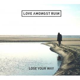 Lose Your Way - Love Amongst Ruin