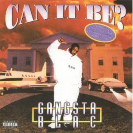 Can It Be? - Gangsta Blac