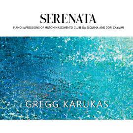 Serenata (Piano Impressions Of Milton Nascimento Clube Da Esquina And Dori Caymmi) - Gregg Karukas