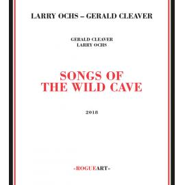 Songs Of The Wild Cave - Larry Ochs