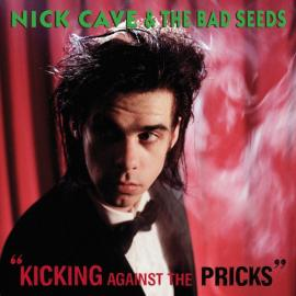 Kicking Against The Pricks - Nick Cave & The Bad Seeds
