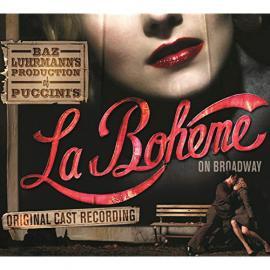 Baz Luhrmann's Production Of Puccini's La Bohème On Broadway (Original Cast Recording) - Various Production