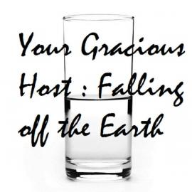 Falling off the Earh - Your Gracious Host