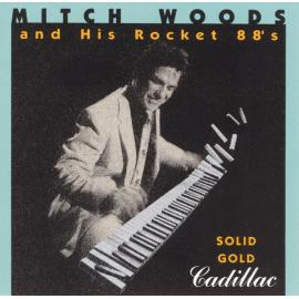 Solid Gold Cadillac - Mitch Woods And His Rocket 88's