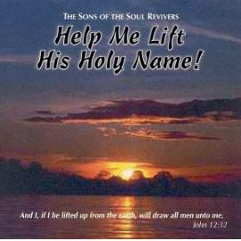 Help Me Lift His Holy Name! - The Sons Of The Soul Revivers