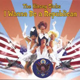 I Wanna Be A Republican - The Kinsey Sicks
