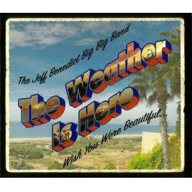 The Weather Is Here Wish You Were Beautiful - The Jeff Benedict Big Big Band