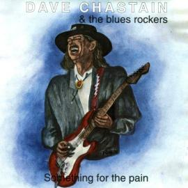 Something For The Pain - Dave Chastain & The Blues Rockers