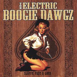 Sloppy, Fast & Loud - The Electric Boogie Dawgz