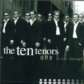 One Is Not Enough - The Ten Tenors