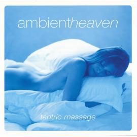 Ambient Heaven - Tantric Massage - Cosmic JD & Zenta