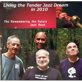 Living The Tender Jazz Dream In 2010 - The Remembering The Future Jazz Band