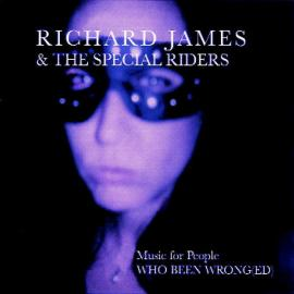 Music For People Who Been Wrong(ed)  - Richard James And The Special Riders