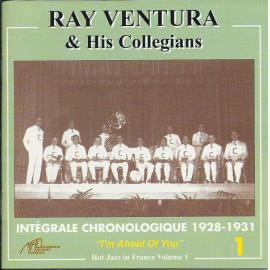 """Intégrale Chronologique 1928 - 1931 - Volume 1 """"I'm Afraid Of You"""" - Ray Ventura Et Ses Collégiens"""