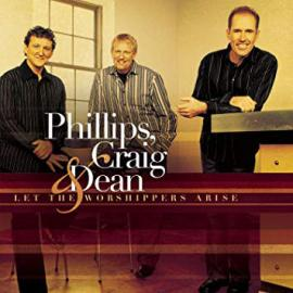 Let The Worshippers Arise - Phillips, Craig & Dean