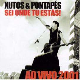 Sei Onde Tu Estás! Ao Vivo 2001 - Xutos & Pontapés