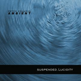 suspended.Lucidity - Peter Edwards Ambient