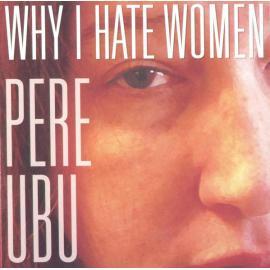 Why I Hate Women - Pere Ubu