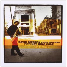 David Murray Cuban Ensemble Plays Nat King Cole En Español - David Murray