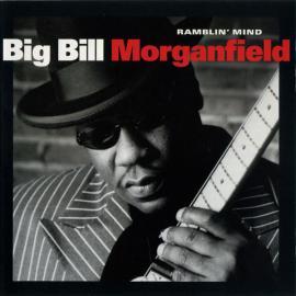 Ramblin' Mind - Big Bill Morganfield