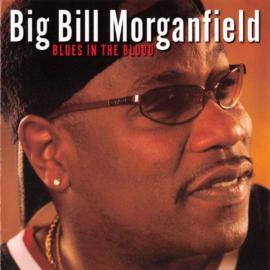 Blues In The Blood - Big Bill Morganfield