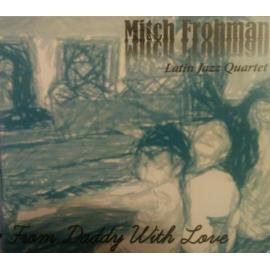 From Daddy With Love - Mitch Frohman Latin Jazz Quartet