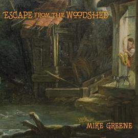 Escape From The Woodshed - Mike Greene