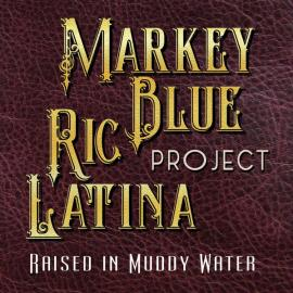 Raised In Muddy Water - Markey Blue Ric Latina Project
