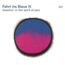 Fahrt Ins Blaue III (Dreamin' In The Spirit Of Jazz) - Various