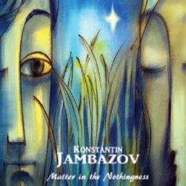 Matter In The Nothingness - Konstantin Jambazov