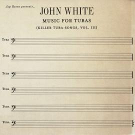 Jay Rozen Presents: John White - Music For Tubas (Killer Tuba Songs Vol. III) - Jay Rozen
