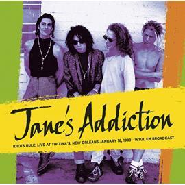 Idiots Rule: Live At Tipitina's, New Orleans January 16, 1989 - WTUL FM Broadcast - Jane's Addiction