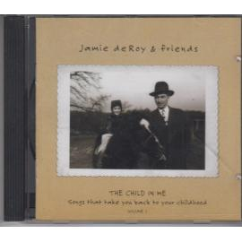 The Child In Me: Songs That Take You Back To Your Childhood Volume 1 - Jamie deRoy