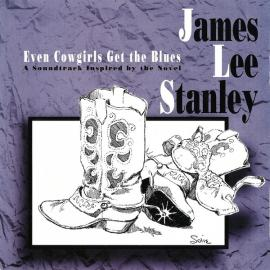 Even Cowgirls Get The Blues - James Lee Stanley