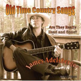 Old Time Country Songs Are They Really Dead and Gone? - James Adelsberger