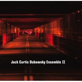 Jack Curtis Dubowsky Ensemble II - Jack Curtis Dubowsky Ensemble