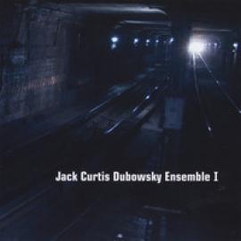 Jack Curtis Dubowsky Ensemble I - Jack Curtis Dubowsky Ensemble