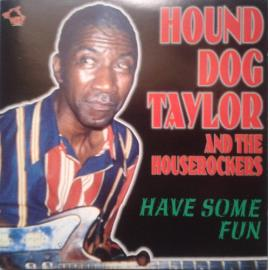 Have Some Fun - Hound Dog Taylor & The House Rockers