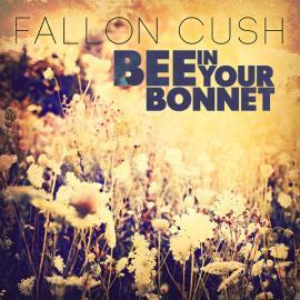 Bee In Your Bonnet  - Fallon Cush