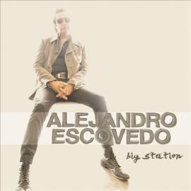 Big Station - Alejandro Escovedo