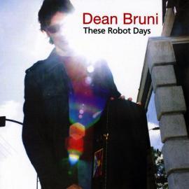 These Robot Days - Dean Bruni