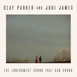The Loneliest Sound That Can Sound - Clay Parker And Jodi James